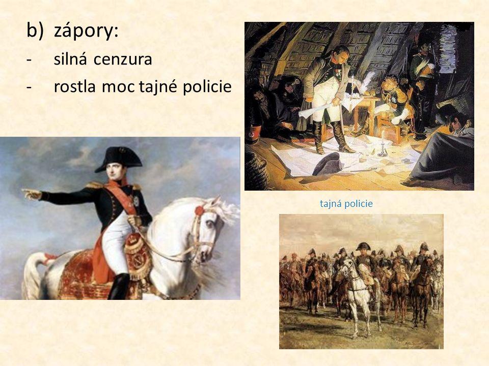 b)zápory: -silná cenzura -rostla moc tajné policie tajná policie
