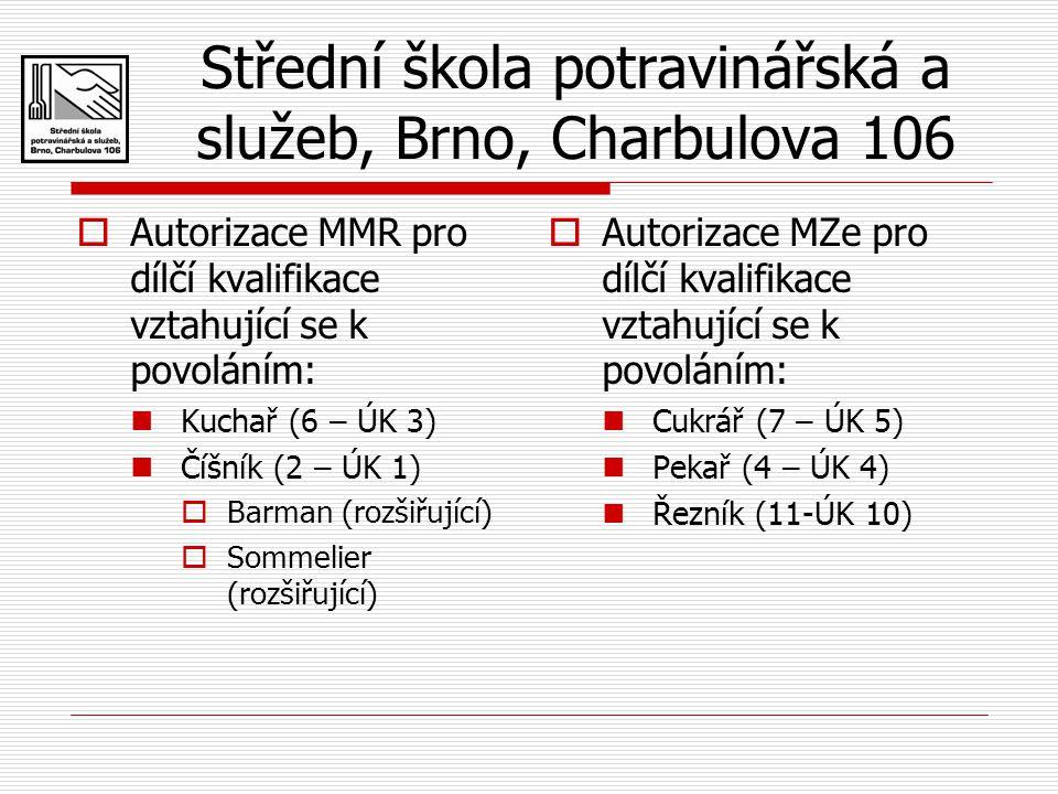 Střední škola potravinářská a služeb, Brno, Charbulova 106  Autorizace MMR pro dílčí kvalifikace vztahující se k povoláním: Kuchař (6 – ÚK 3) Číšník (2 – ÚK 1)  Barman (rozšiřující)  Sommelier (rozšiřující)  Autorizace MZe pro dílčí kvalifikace vztahující se k povoláním: Cukrář (7 – ÚK 5) Pekař (4 – ÚK 4) Řezník (11-ÚK 10)