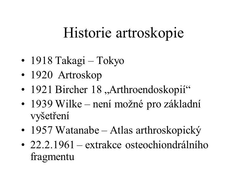 """Historie artroskopie 1918 Takagi – Tokyo 1920 Artroskop 1921 Bircher 18 """"Arthroendoskopií"""" 1939 Wilke – není možné pro základní vyšetření 1957 Watanab"""