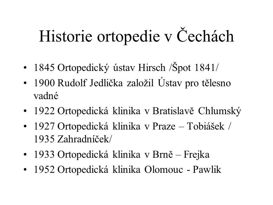 Historie ortopedie v Čechách 1845 Ortopedický ústav Hirsch /Špot 1841/ 1900 Rudolf Jedlička založil Ústav pro tělesno vadné 1922 Ortopedická klinika v