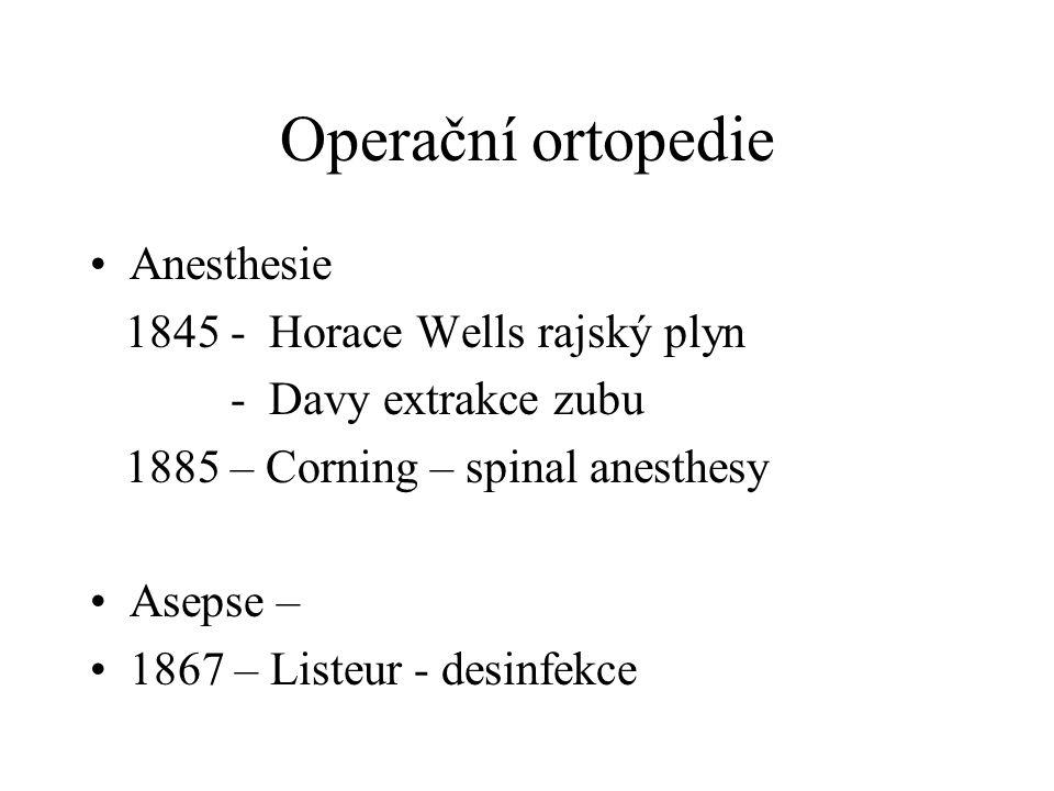 Operační ortopedie Anesthesie 1845 - Horace Wells rajský plyn - Davy extrakce zubu 1885 – Corning – spinal anesthesy Asepse – 1867 – Listeur - desinfe