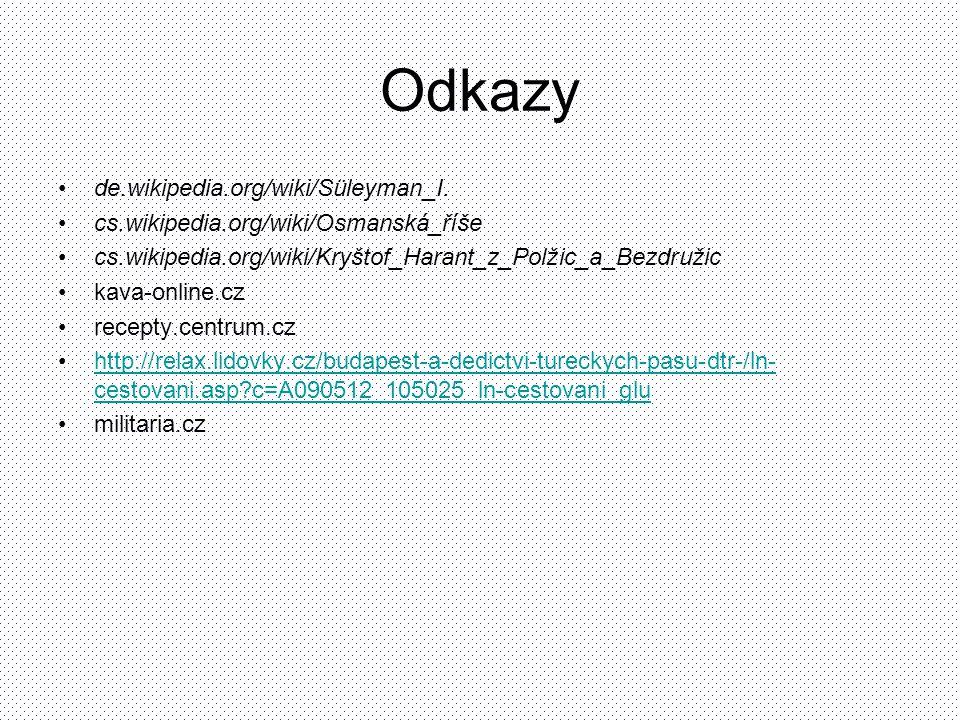 Odkazy de.wikipedia.org/wiki/Süleyman_I. cs.wikipedia.org/wiki/Osmanská_říše cs.wikipedia.org/wiki/Kryštof_Harant_z_Polžic_a_Bezdružic kava-online.cz