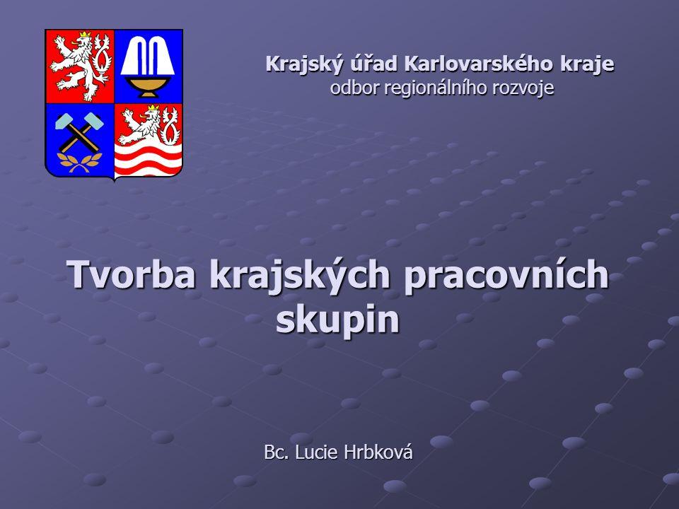 Tvorba krajských pracovních skupin Bc. Lucie Hrbková Krajský úřad Karlovarského kraje odbor regionálního rozvoje