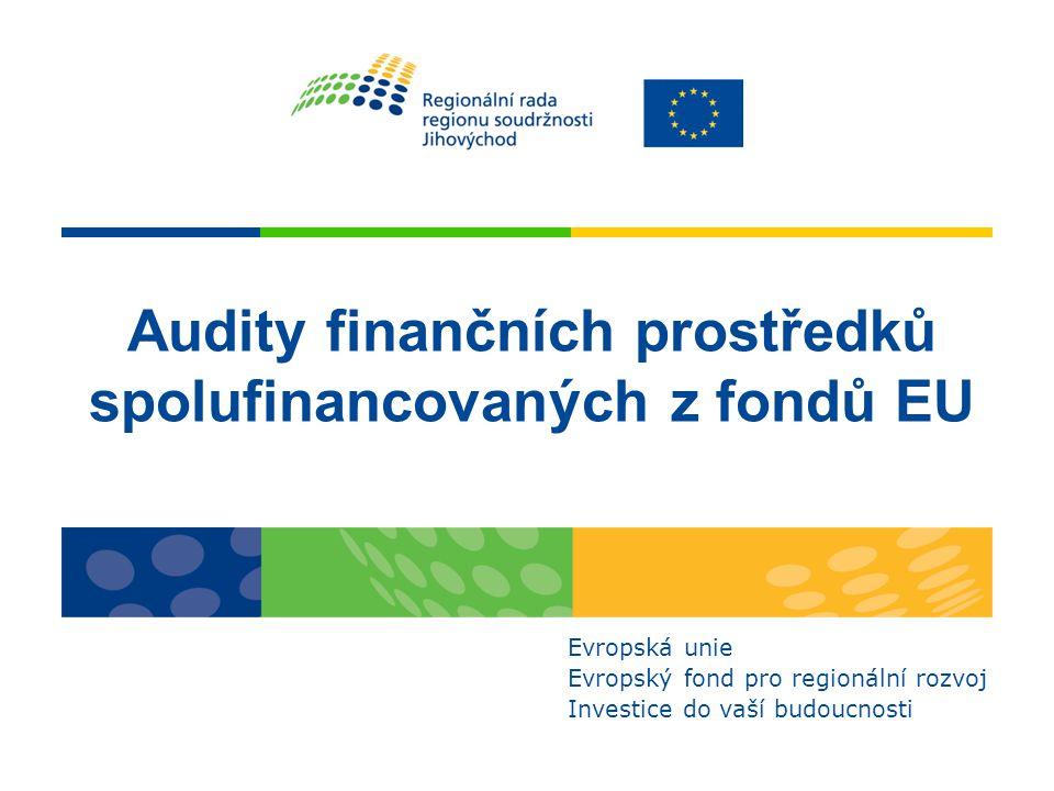 Audity finančních prostředků spolufinancovaných z fondů EU Evropská unie Evropský fond pro regionální rozvoj Investice do vaší budoucnosti