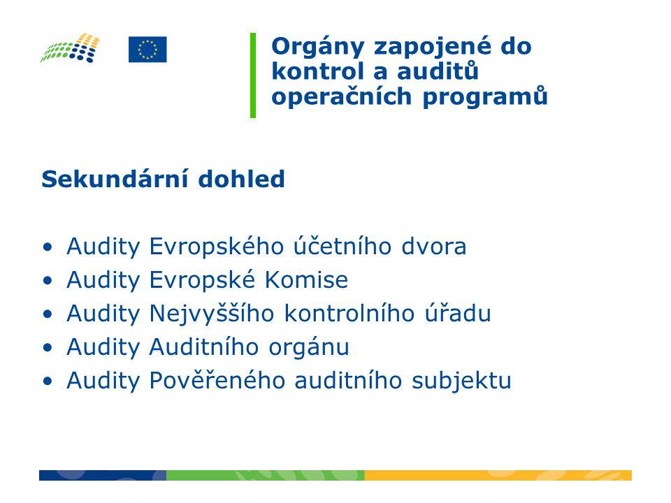 Orgány zapojené do kontrol a auditů operačních programů Sekundární dohled Audity Evropského účetního dvora Audity Evropské Komise Audity Nejvyššího ko
