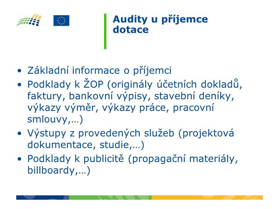 Audity u příjemce dotace Základní informace o příjemci Podklady k ŽOP (originály účetních dokladů, faktury, bankovní výpisy, stavební deníky, výkazy v