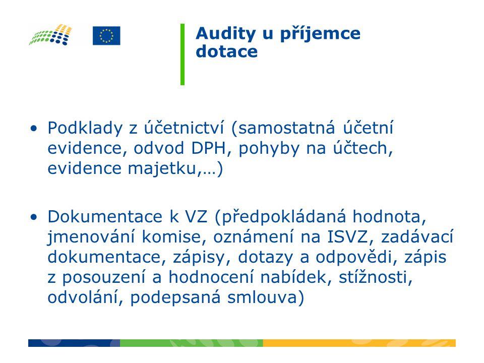 Audity u příjemce dotace Podklady z účetnictví (samostatná účetní evidence, odvod DPH, pohyby na účtech, evidence majetku,…) Dokumentace k VZ (předpok