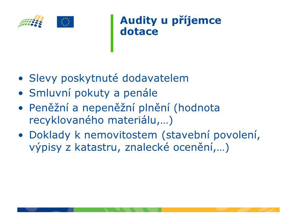 Audity u příjemce dotace Slevy poskytnuté dodavatelem Smluvní pokuty a penále Peněžní a nepeněžní plnění (hodnota recyklovaného materiálu,…) Doklady k