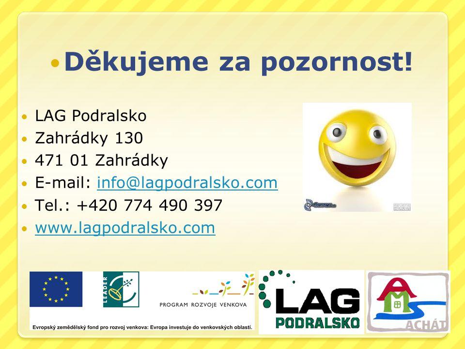 Děkujeme za pozornost! LAG Podralsko Zahrádky 130 471 01 Zahrádky E-mail: info@lagpodralsko.cominfo@lagpodralsko.com Tel.: +420 774 490 397 www.lagpod