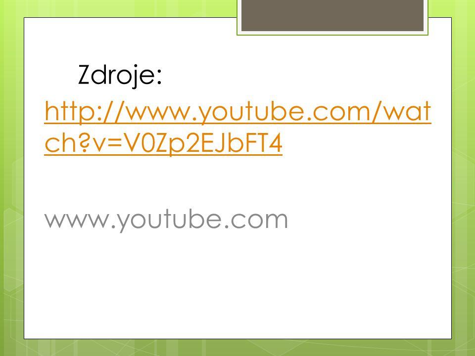 Zdroje: http://www.youtube.com/wat ch v=V0Zp2EJbFT4 www.youtube.com