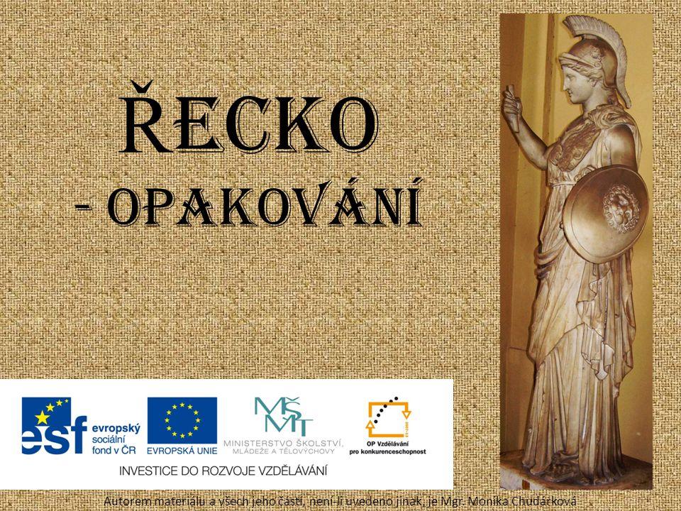 Ř ecko - opakování Autorem materiálu a všech jeho částí, není-li uvedeno jinak, je Mgr. Monika Chudárková