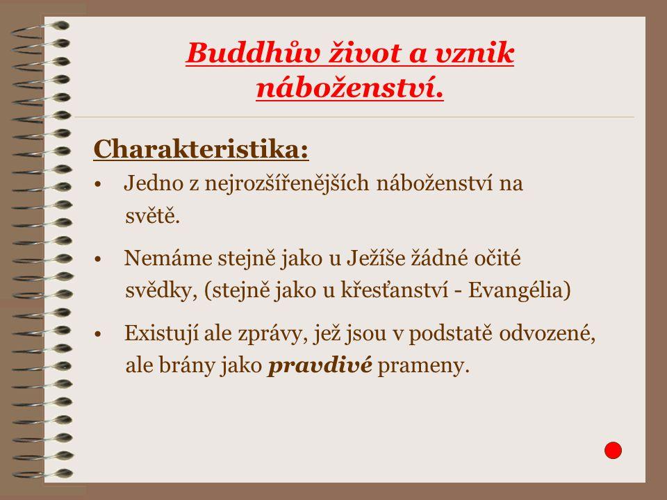 Buddhův život a vznik náboženství. Charakteristika: Jedno z nejrozšířenějších náboženství na světě.