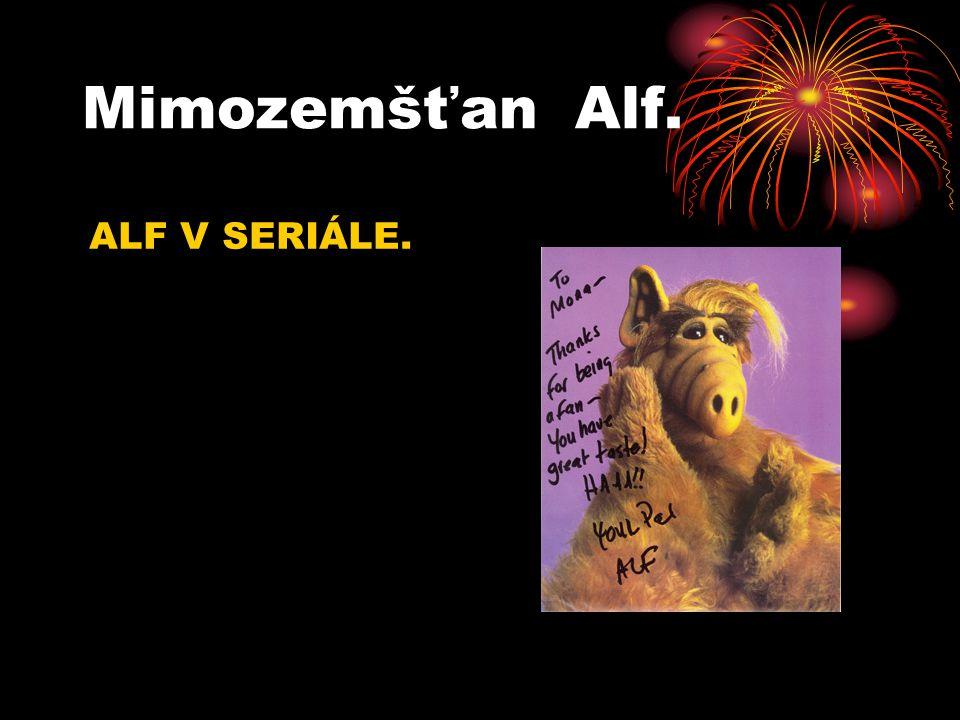 Mimozemšťan Alf. ALF V SERIÁLE.