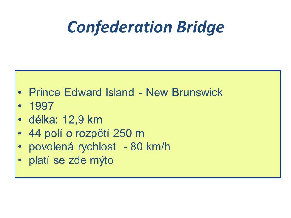 Confederation Bridge Prince Edward Island - New Brunswick 1997 délka: 12,9 km 44 polí o rozpětí 250 m povolená rychlost - 80 km/h platí se zde mýto