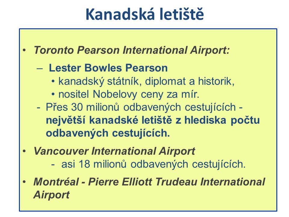 Kanadská letiště Toronto Pearson International Airport: – Lester Bowles Pearson kanadský státník, diplomat a historik, nositel Nobelovy ceny za mír. -