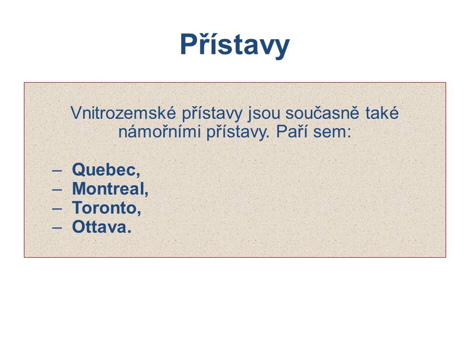 Přístavy Vnitrozemské přístavy jsou současně také námořními přístavy. Paří sem: – Quebec, – Montreal, – Toronto, – Ottava.