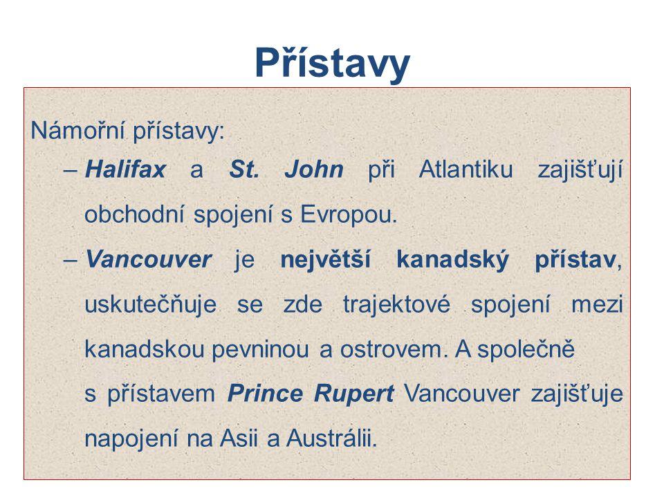 Přístavy Námořní přístavy: –Halifax a St. John při Atlantiku zajišťují obchodní spojení s Evropou. –Vancouver je největší kanadský přístav, uskutečňuj