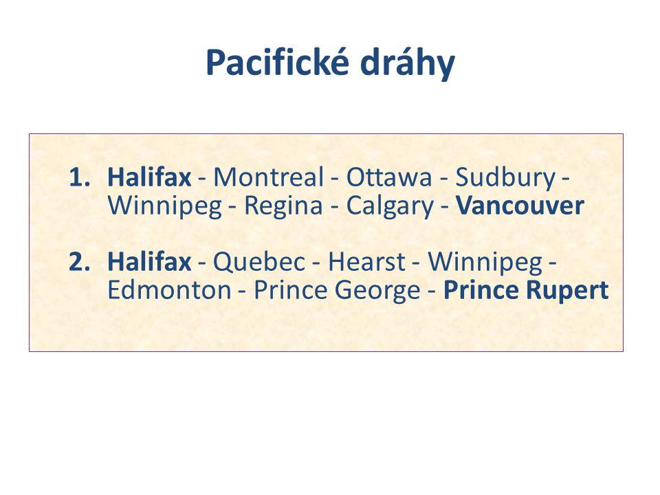 Pacifické dráhy 1.Halifax - Montreal - Ottawa - Sudbury - Winnipeg - Regina - Calgary - Vancouver 2.Halifax - Quebec - Hearst - Winnipeg - Edmonton -