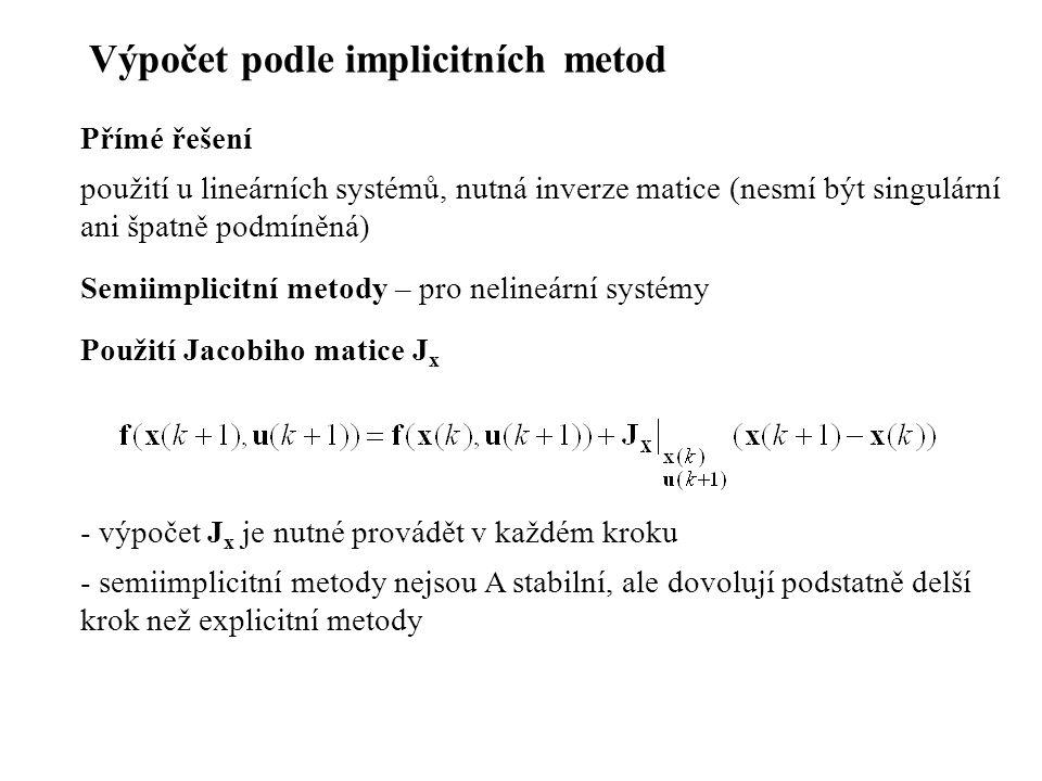 Výpočet podle implicitních metod Přímé řešení použití u lineárních systémů, nutná inverze matice (nesmí být singulární ani špatně podmíněná) Semiimpli