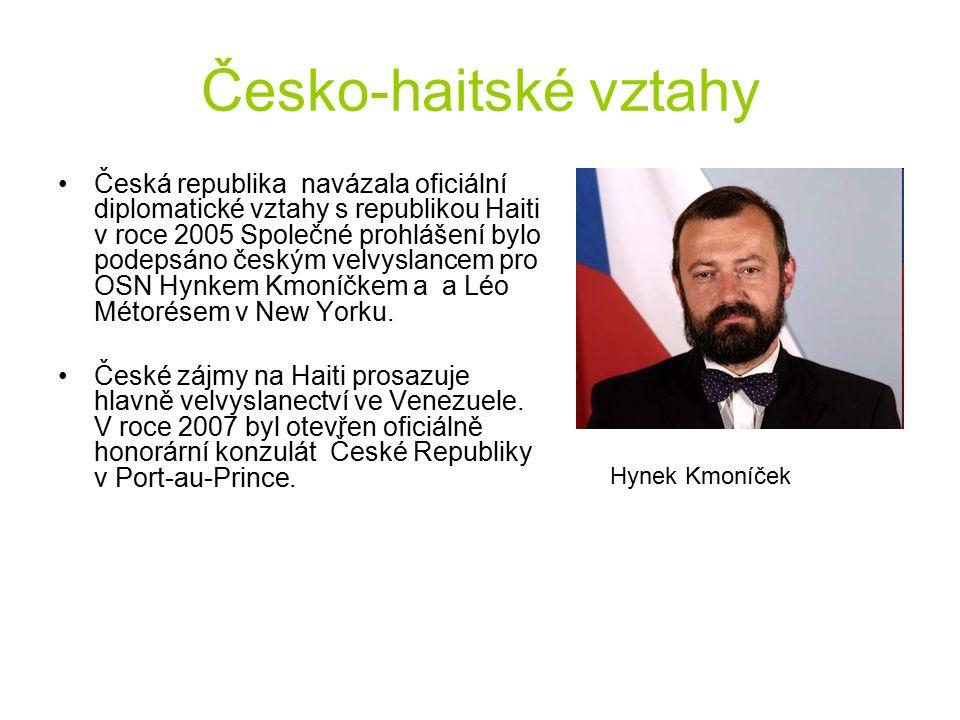 Česko-haitské vztahy Česká republika navázala oficiální diplomatické vztahy s republikou Haiti v roce 2005 Společné prohlášení bylo podepsáno českým v