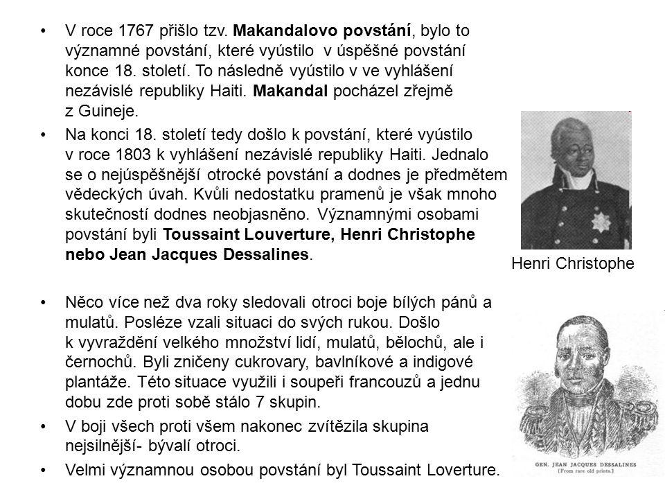 V roce 1767 přišlo tzv. Makandalovo povstání, bylo to významné povstání, které vyústilo v úspěšné povstání konce 18. století. To následně vyústilo v v