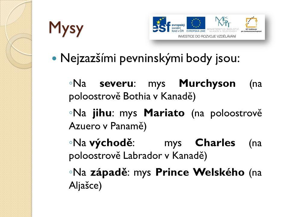 Mysy Nejzazšími pevninskými body jsou: ◦ Na severu: mys Murchyson (na poloostrově Bothia v Kanadě) ◦ Na jihu: mys Mariato (na poloostrově Azuero v Panamě) ◦ Na východě: mys Charles (na poloostrově Labrador v Kanadě) ◦ Na západě: mys Prince Welského (na Aljašce)