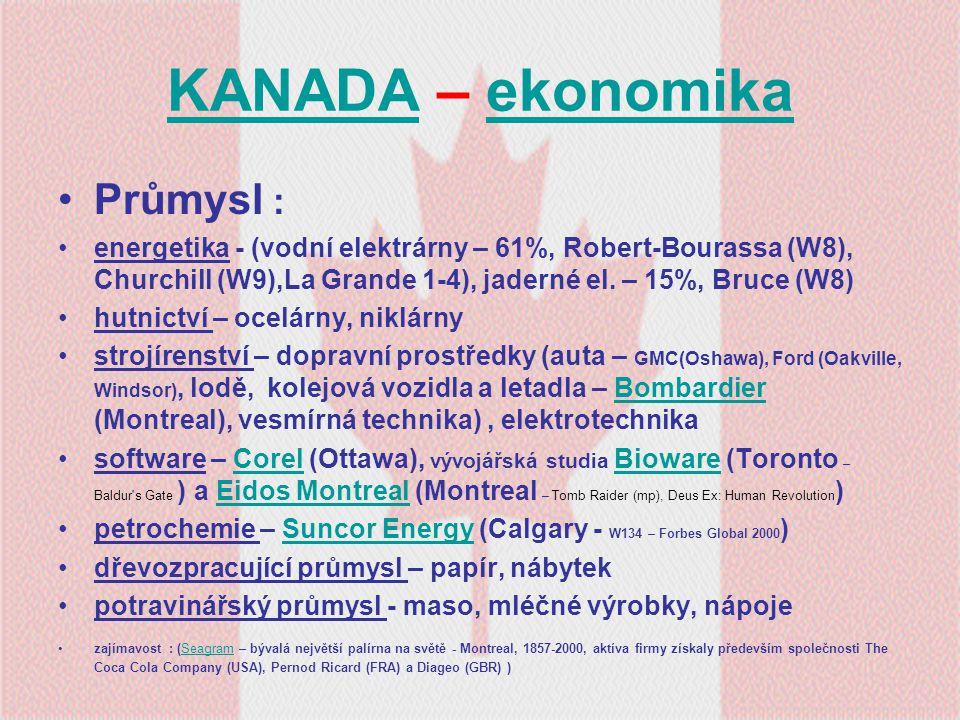KANADAKANADA – ekonomikaekonomika Průmysl : energetika - (vodní elektrárny – 61%, Robert-Bourassa (W8), Churchill (W9),La Grande 1-4), jaderné el. – 1