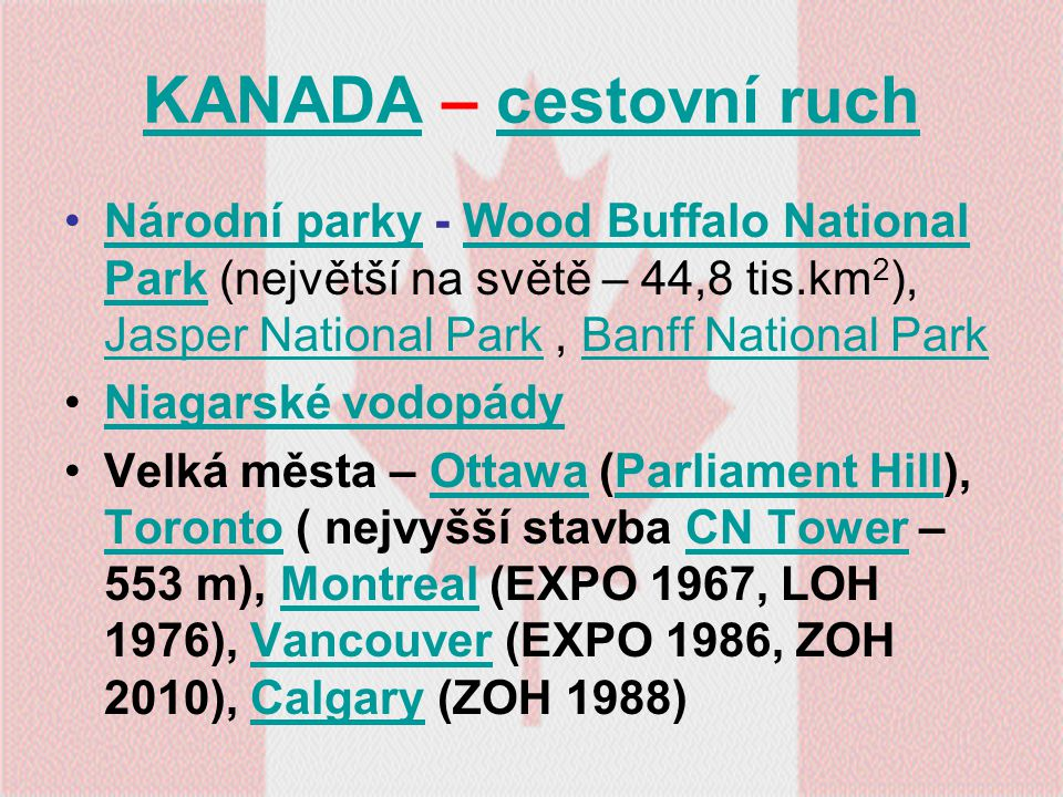 KANADAKANADA – cestovní ruchcestovní ruch Národní parky - Wood Buffalo National Park (největší na světě – 44,8 tis.km 2 ), Jasper National Park, Banff