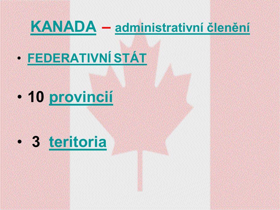 KANADAKANADA – administrativní členění administrativní členění FEDERATIVNÍ STÁT 10 provinciíprovincií 3 teritoriateritoria