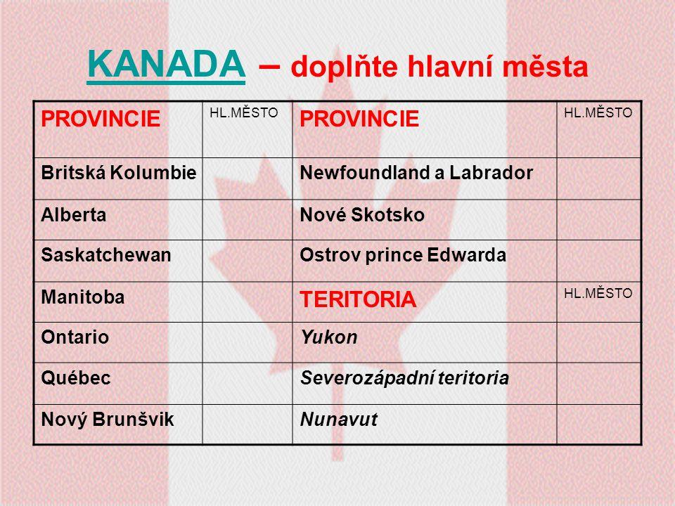 KANADAKANADA – doplňte hlavní města PROVINCIE HL.MĚSTO PROVINCIE HL.MĚSTO Britská KolumbieNewfoundland a Labrador AlbertaNové Skotsko SaskatchewanOstr