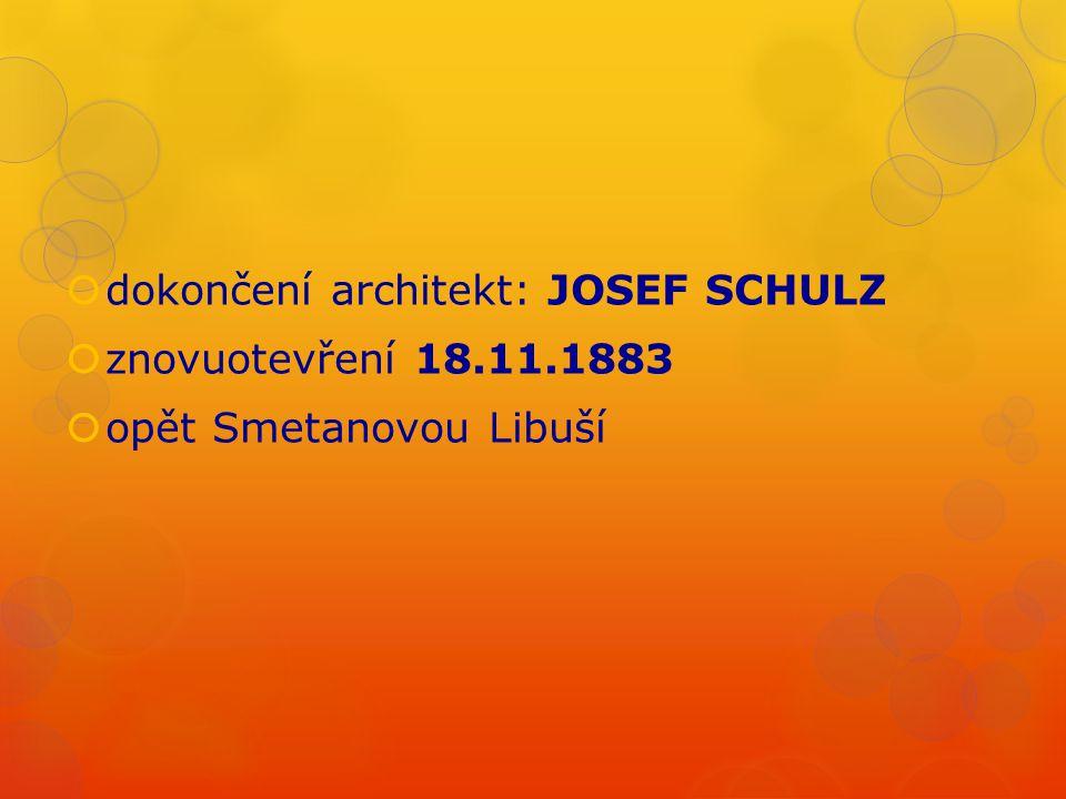  dokončení architekt: JOSEF SCHULZ  znovuotevření 18.11.1883  opět Smetanovou Libuší
