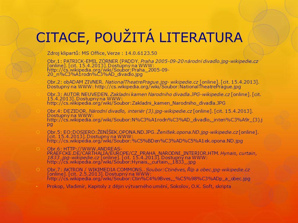 CITACE, POUŽITÁ LITERATURA  Zdroj klipartů: MS Office, Verze : 14.0.6123.50  Obr.1: PATRICK-EMIL ZÖRNER (PADDY. Praha 2005-09-20 národní divadlo.jpg