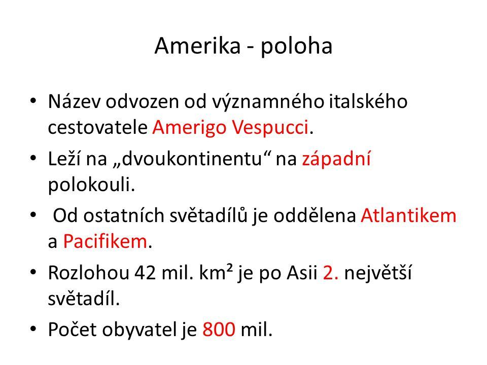 """Amerika - poloha Název odvozen od významného italského cestovatele Amerigo Vespucci. Leží na """"dvoukontinentu"""" na západní polokouli. Od ostatních světa"""