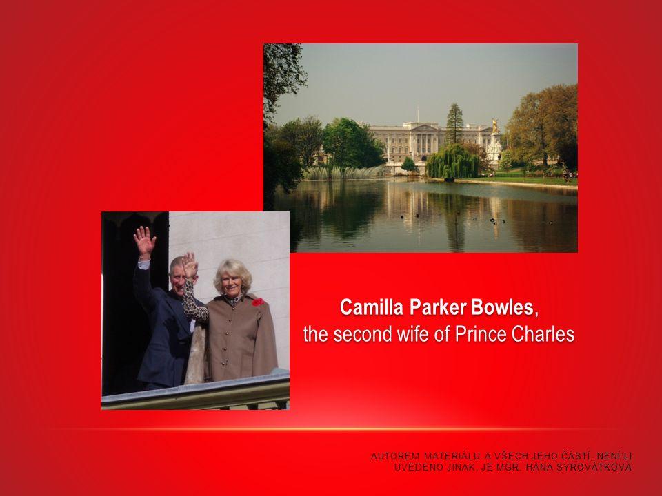 Camilla Parker Bowles, the second wife of Prince Charles AUTOREM MATERIÁLU A VŠECH JEHO ČÁSTÍ, NENÍ-LI UVEDENO JINAK, JE MGR. HANA SYROVÁTKOVÁ