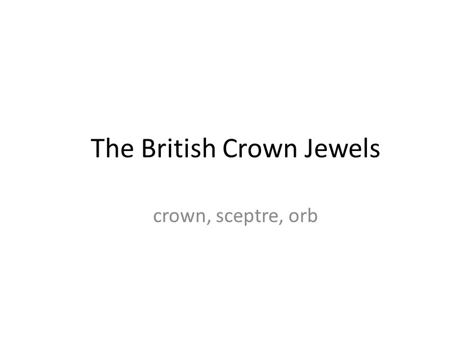 The British Crown Jewels crown, sceptre, orb