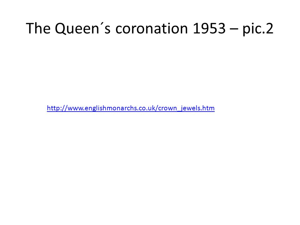 The Queen´s coronation 1953 – pic.2 http://www.englishmonarchs.co.uk/crown_jewels.htm