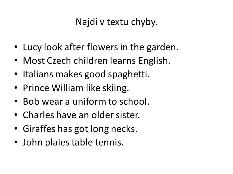 Najdi v textu chyby.Lucy look after flowers in the garden.