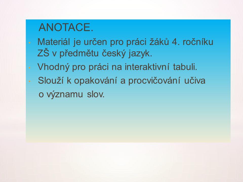 ANOTACE. Materiál je určen pro práci žáků 4. ročníku ZŠ v předmětu český jazyk. Vhodný pro práci na interaktivní tabuli. Slouží k opakování a procvičo
