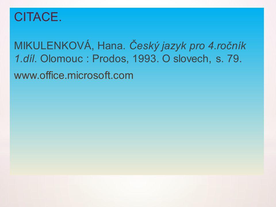 CITACE. MIKULENKOVÁ, Hana. Český jazyk pro 4.ročník 1.díl. Olomouc : Prodos, 1993. O slovech, s. 79. www.office.microsoft.com