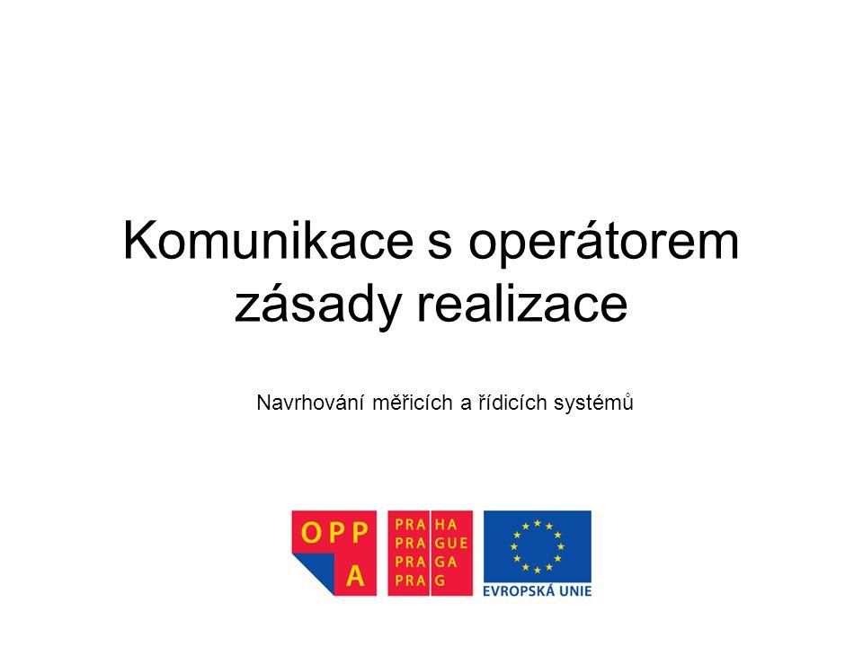 Komunikace s operátorem zásady realizace Navrhování měřicích a řídicích systémů