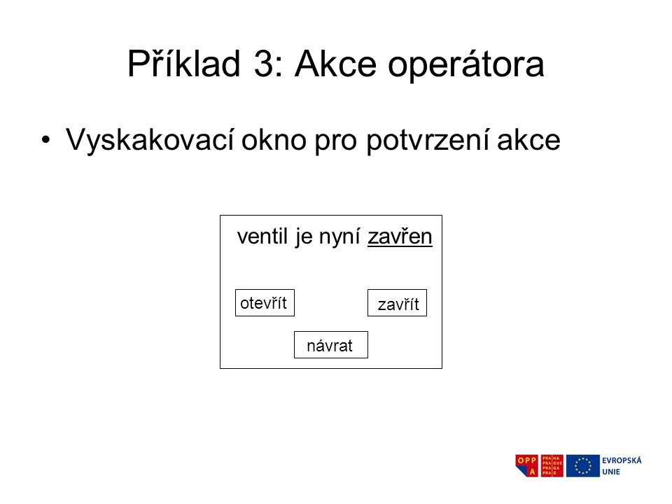 Příklad 3: Akce operátora Vyskakovací okno pro potvrzení akce ventil je nyní zavřen otevřít zavřít návrat