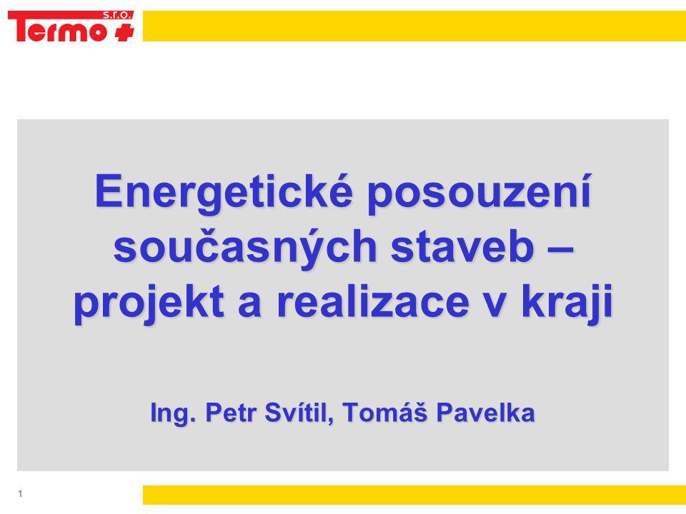 1 Energetické posouzení současných staveb – projekt a realizace v kraji Ing. Petr Svítil, Tomáš Pavelka