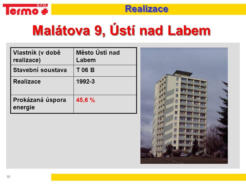 16 Malátova 9, Ústí nad Labem Realizace Vlastník (v době realizace) Město Ústí nad Labem Stavební soustavaT 06 B Realizace1992-3 Prokázaná úspora ener