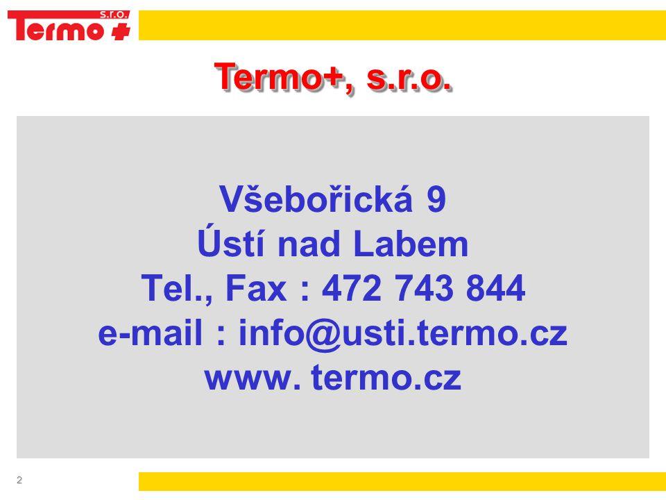 2 Všebořická 9 Ústí nad Labem Tel., Fax : 472 743 844 e-mail : info@usti.termo.cz www. termo.cz Termo+, s.r.o.