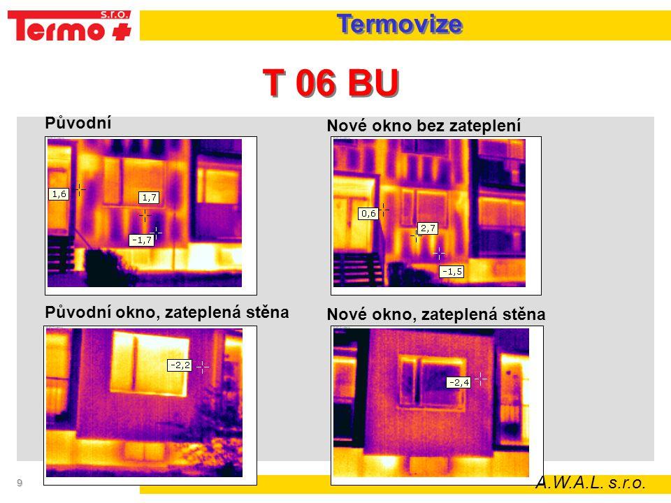 9 T 06 BU Původní Nové okno bez zateplení Původní okno, zateplená stěna Nové okno, zateplená stěna A.W.A.L. s.r.o. Termovize