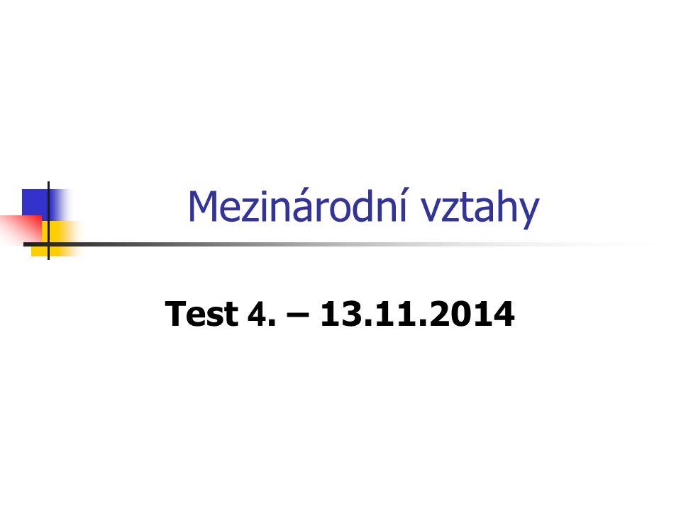 Mezinárodní vztahy Test 4. – 13.11.2014
