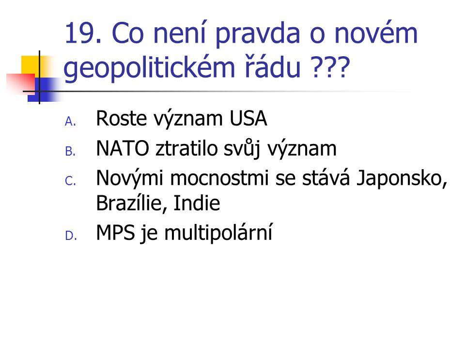 19.Co není pravda o novém geopolitickém řádu ??. A.