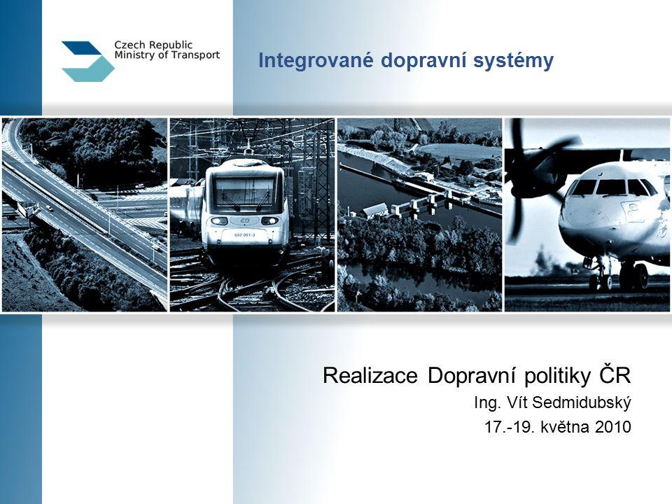 Integrované dopravní systémy Realizace Dopravní politiky ČR Ing.