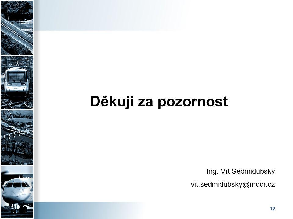 12 Děkuji za pozornost Ing. Vít Sedmidubský vit.sedmidubsky@mdcr.cz