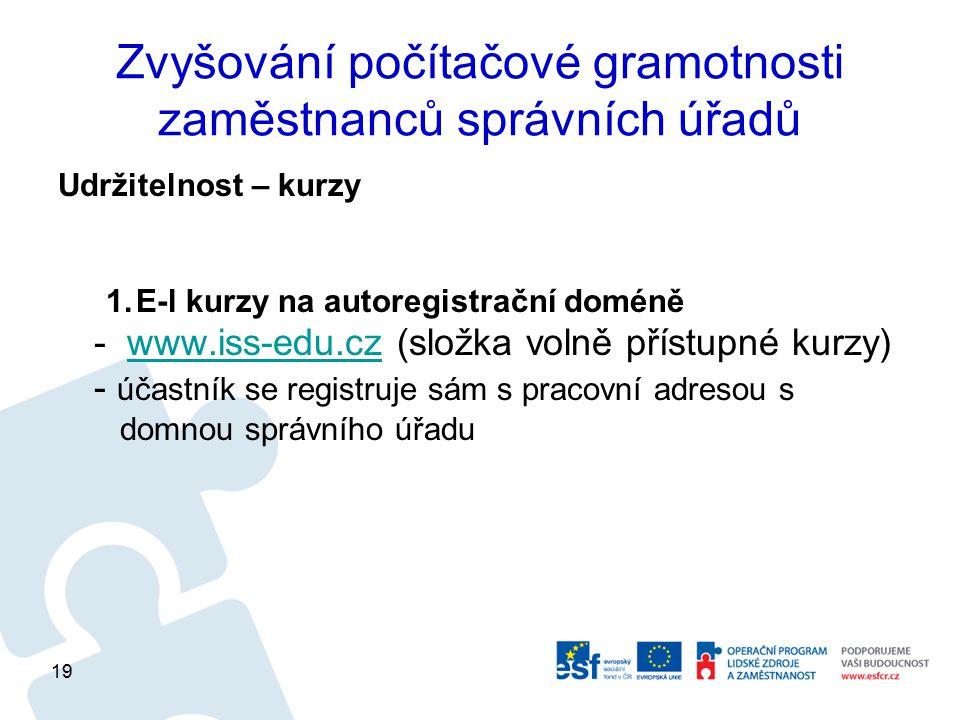 Zvyšování počítačové gramotnosti zaměstnanců správních úřadů Udržitelnost – kurzy 1.E-l kurzy na autoregistrační doméně - www.iss-edu.cz (složka volně